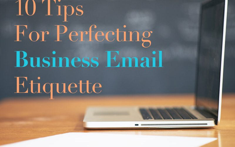 10 Tips For Perfecting Business Email Etiquette