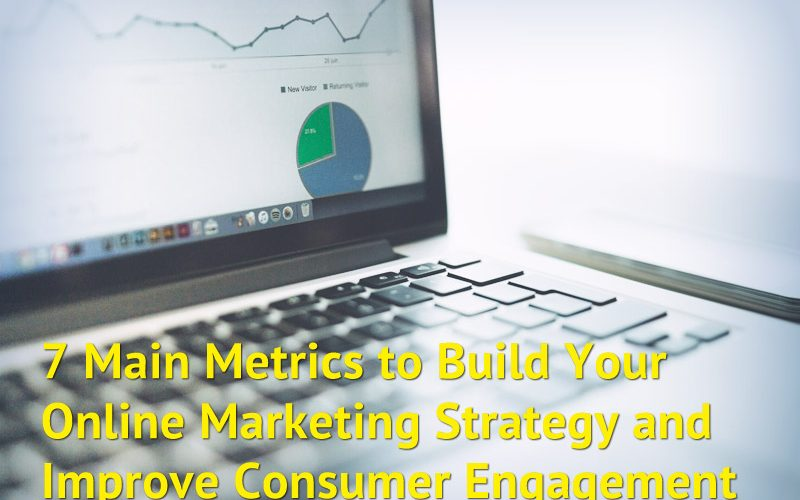 7 Main Metrics to Build Your Online Marketing Strategy and Improve Consumer Engagement
