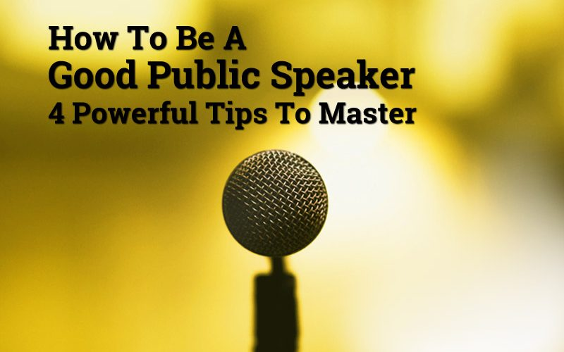 How To Be A Good Public Speaker - 4 Powerful Tips To Master