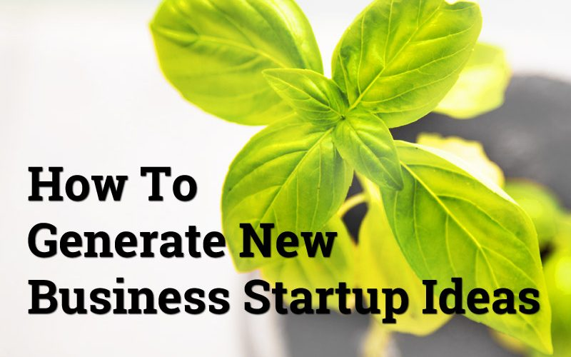 How To Generate New Business Startup Ideas