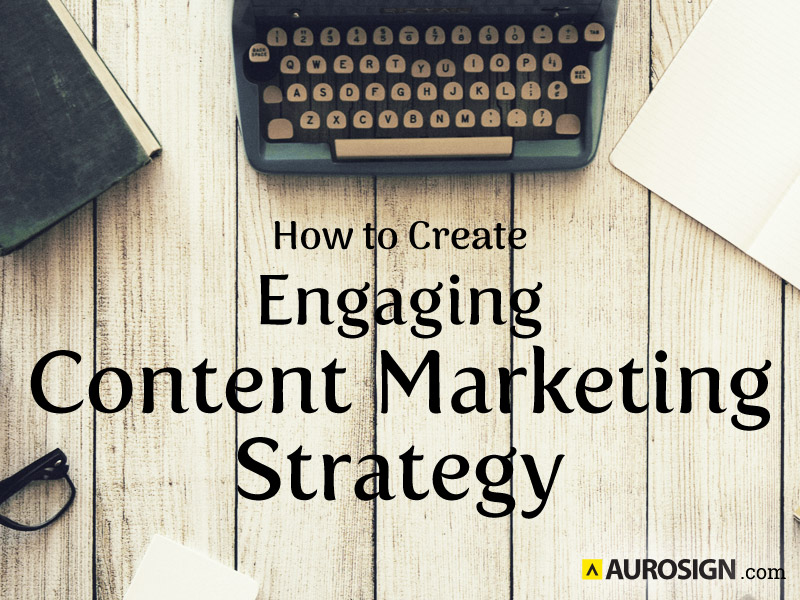 How to Create Best & Engaging Content Marketing Strategy | Aurosign - Part 643