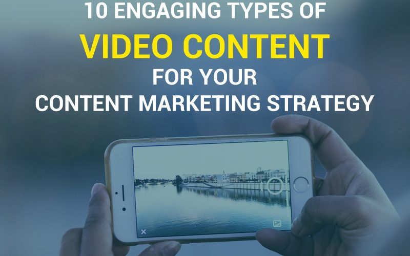 10 Engaging Types of Video Content for Your Content Marketing Strategy