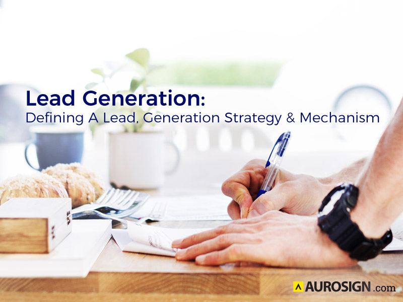 Lead Generation: Defining A Lead, Generation Strategy and Mechanism | | Aurosign - Part 995